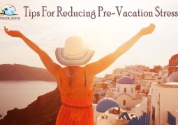 Tips For Reducing Pre-Vacation Stress