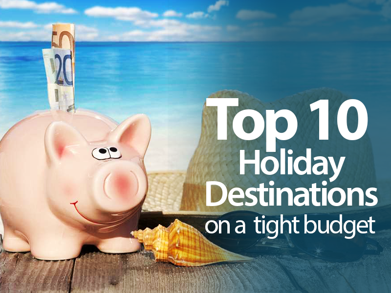 Top 10 Holiday destinations, budget holiday destinations