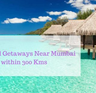 Weekend getaways Near Mumbai within 300 Kms
