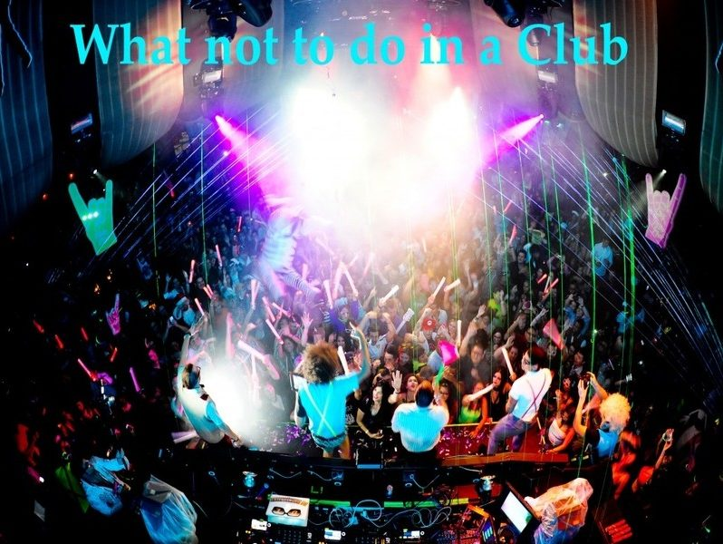What not to do in a Club